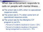 when law enforcement responds to calls on people with mental illness