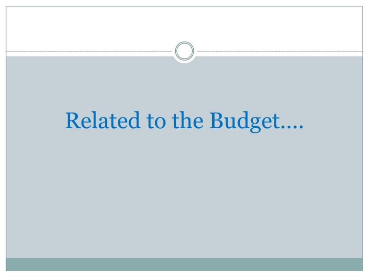 Related to the Budget….