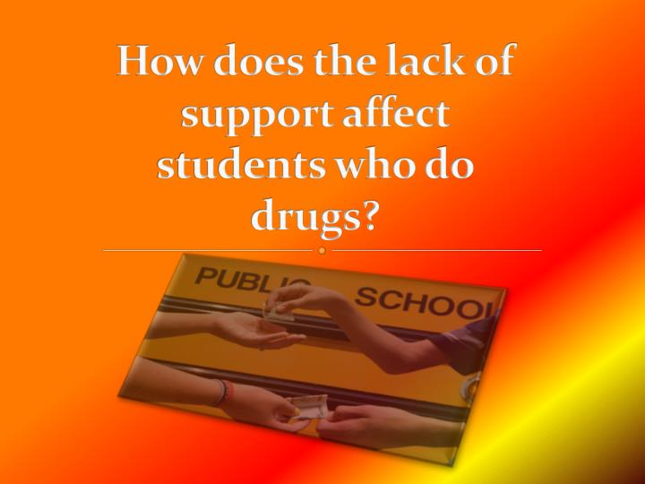How does the lack of support affect students who do drugs?