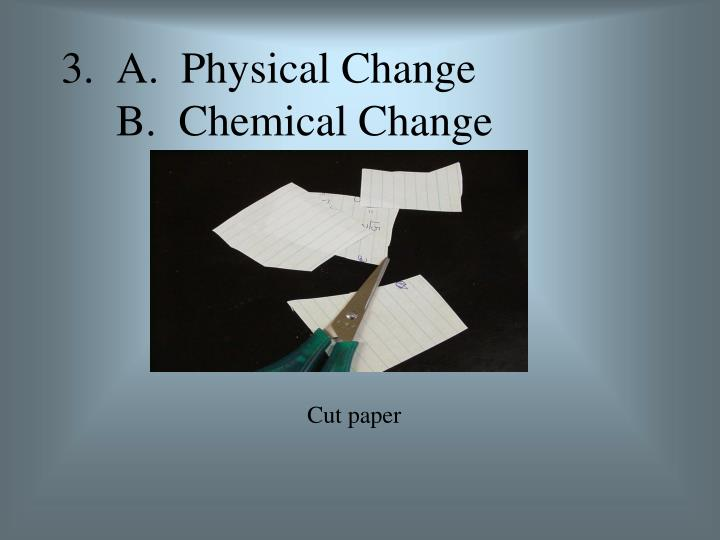 3.  A.  Physical Change