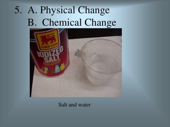 5.  A. Physical Change