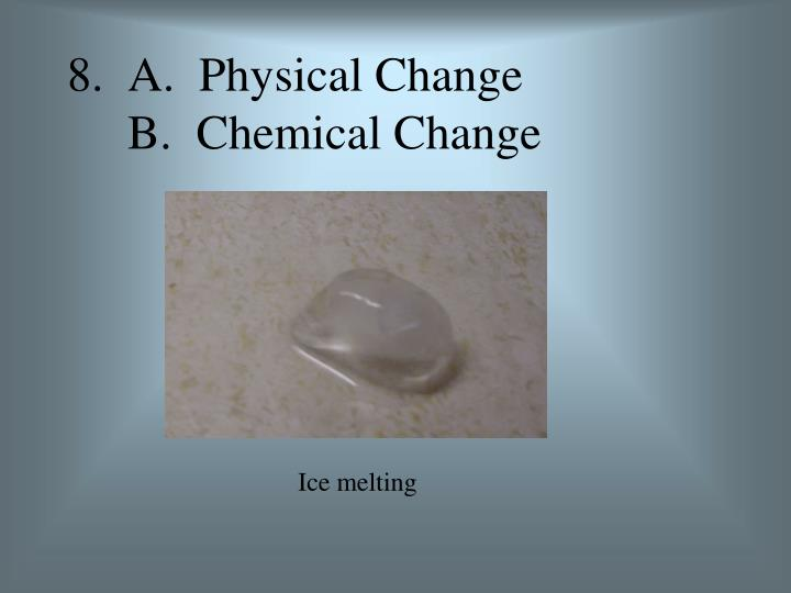 8.  A.  Physical Change