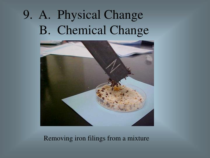 9.  A.  Physical Change