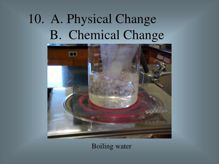 10.  A. Physical Change