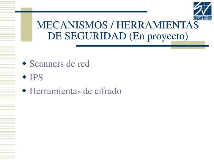 MECANISMOS / HERRAMIENTAS DE SEGURIDAD (En proyecto)