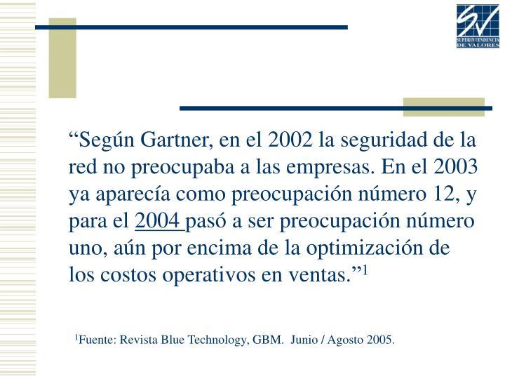 """""""Según Gartner, en el 2002 la seguridad de la red no preocupaba a las empresas. En el 2003 ya aparecía como preocupación número 12, y para el"""