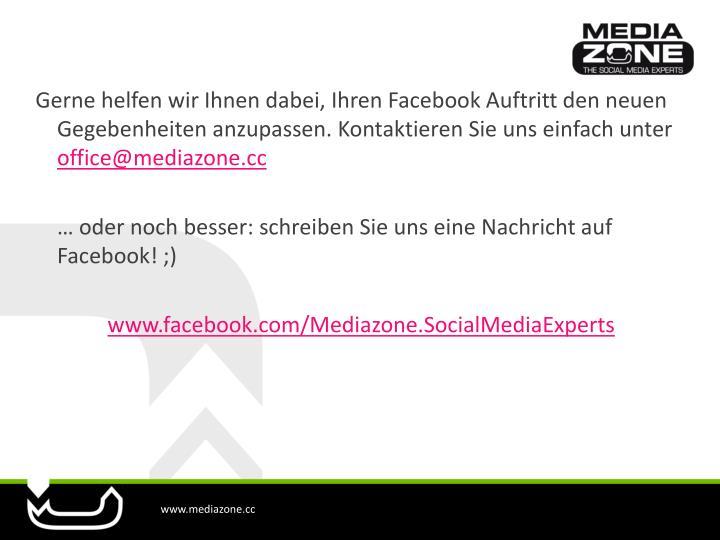 Gerne helfen wir Ihnen dabei, Ihren Facebook Auftritt den neuen Gegebenheiten anzupassen. Kontaktieren Sie uns einfach unter