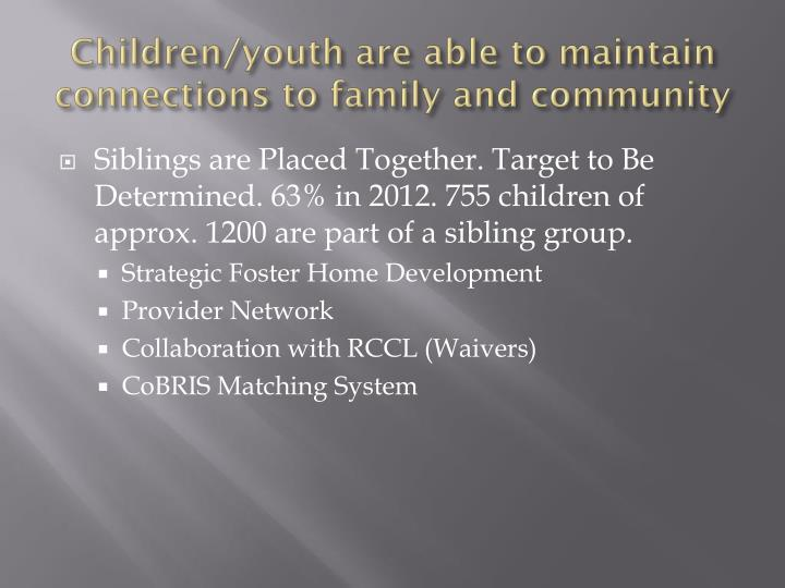 Children/youth are able to maintain connections to family and community