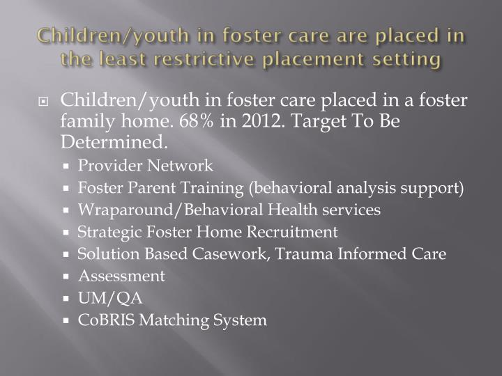 Children/youth in foster care are placed in the least restrictive placement setting