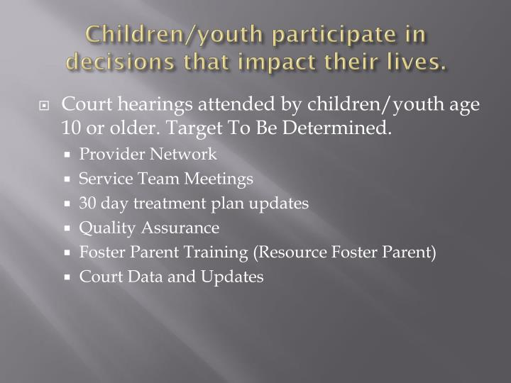 Children/youth participate in decisions that impact their lives.