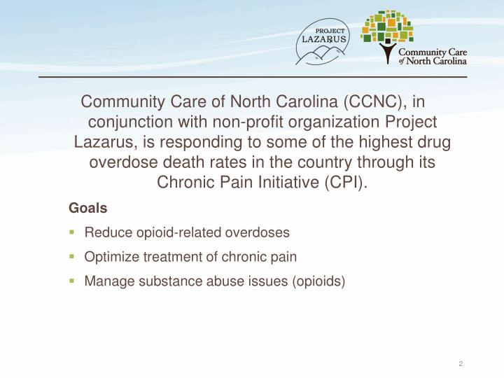 Community Care of North Carolina (CCNC), in conjunction with non-profit organization Project Lazarus, is responding to some of the highest drug overdose death rates in the country through its Chronic Pain Initiative (CPI).