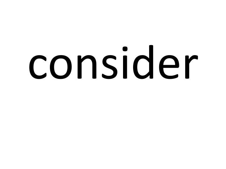 consider