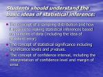 students should understand the basic ideas of statistical inference
