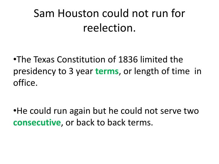 Sam Houston could not run for reelection.