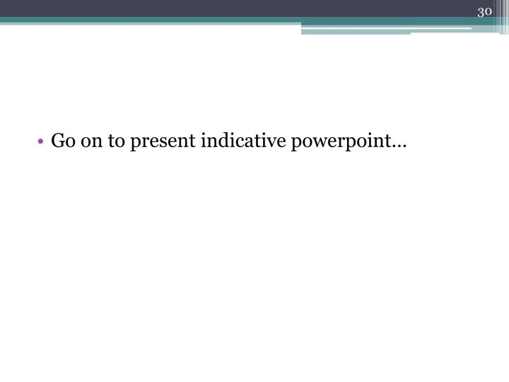Go on to present indicative