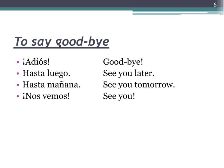 To say good-bye