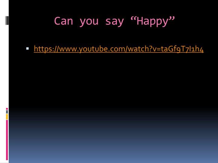 """Can you say """"Happy"""""""