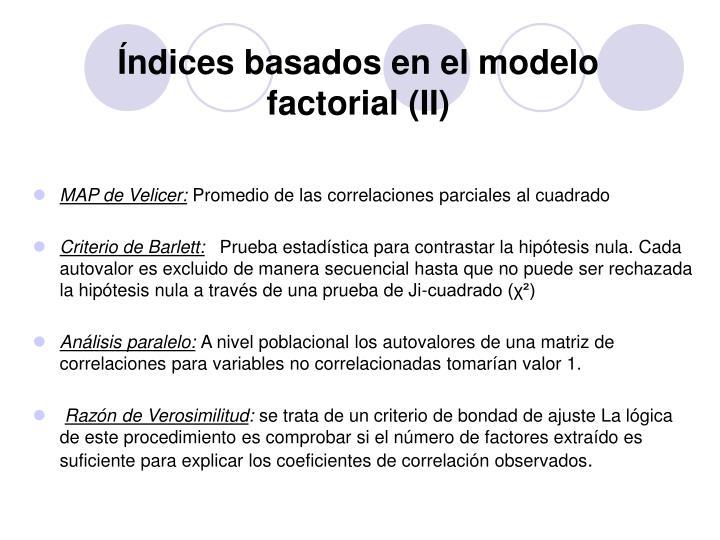 Índices basados en el modelo factorial (II)