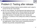 problem 2 testing after release