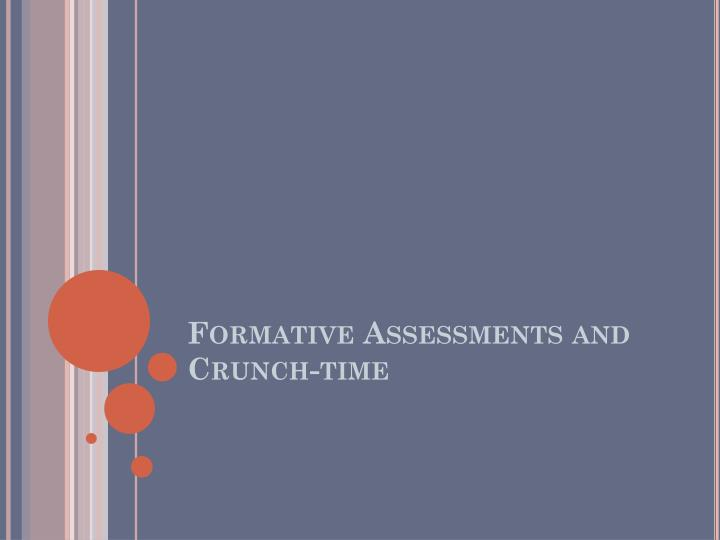 Formative Assessments and Crunch-time