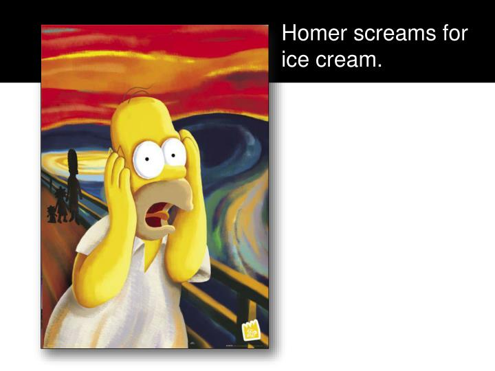 Homer screams for ice cream.