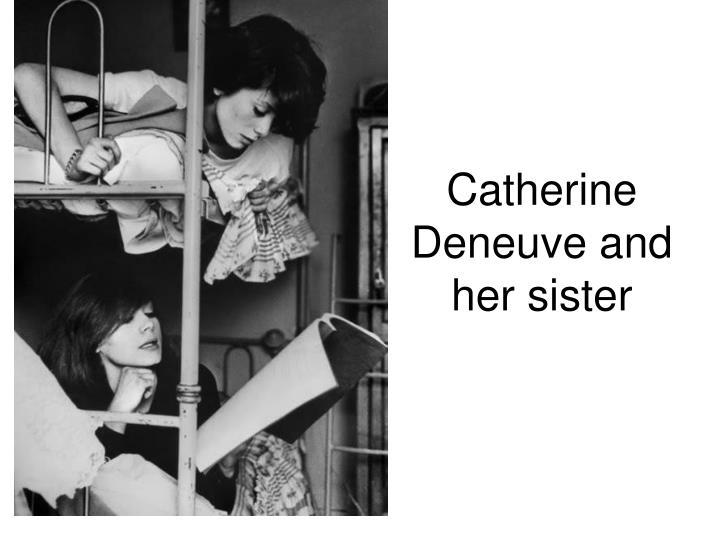 Catherine Deneuve and her sister