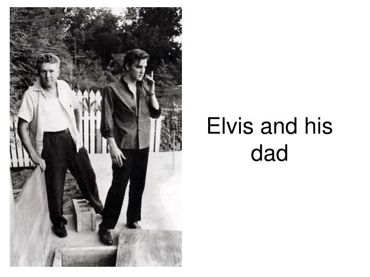 Elvis and his dad