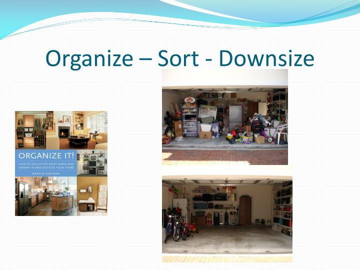 Organize – Sort - Downsize