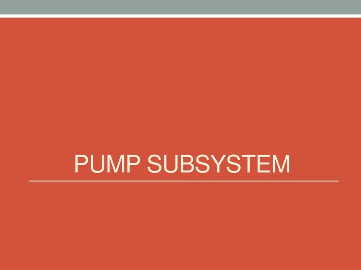 Pump Subsystem