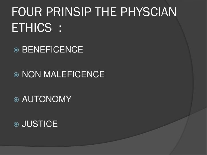 FOUR PRINSIP THE PHYSCIAN ETHICS  :