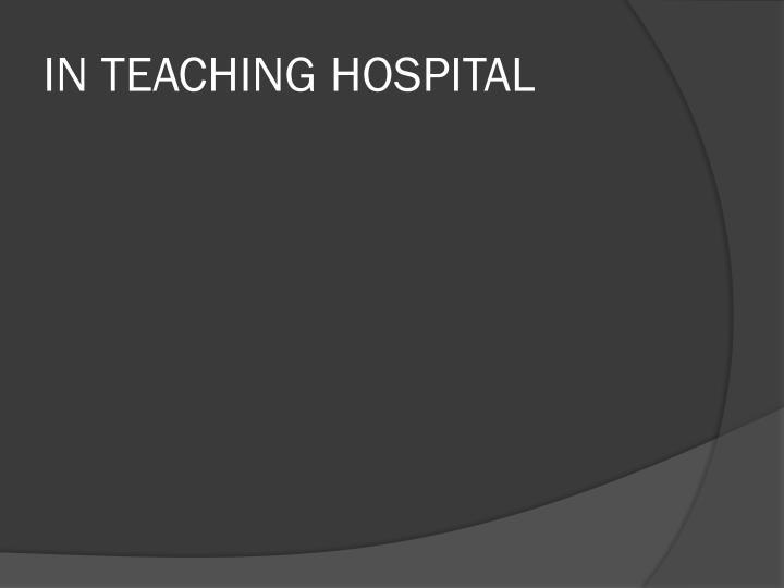 IN TEACHING HOSPITAL