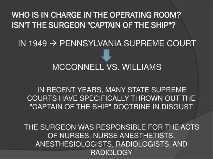 "WHO IS IN CHARGE IN THE OPERATING ROOM? ISN'T THE SURGEON ""CAPTAIN OF THE SHIP""?"
