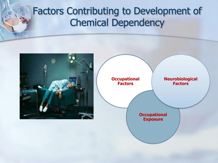 Factors Contributing to Development of Chemical Dependency