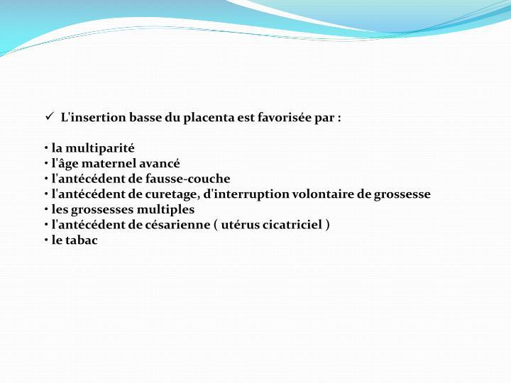 L'insertion basse du placenta est favorisée par :