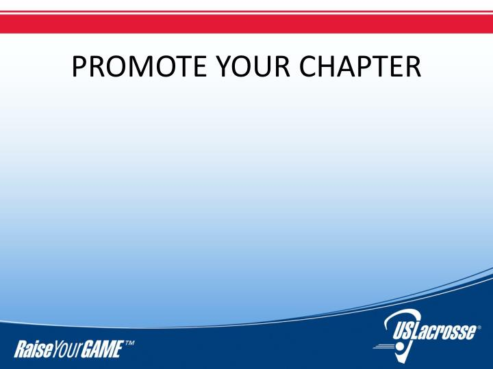 PROMOTE YOUR CHAPTER