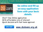 go online and fill up an easy application form with your basic details