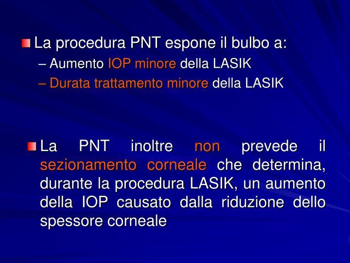 La procedura PNT espone il bulbo a: