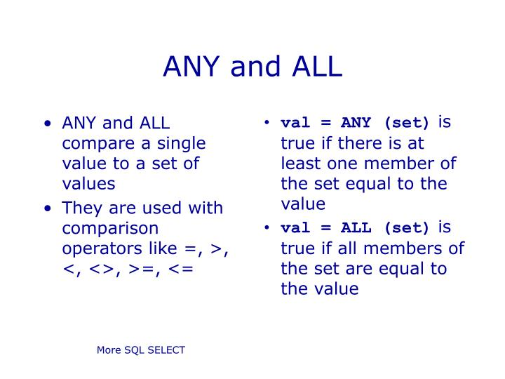 ANY and ALL compare a single value to a set of values