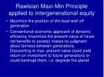 rawlsian maxi min principle applied to intergenerational equity