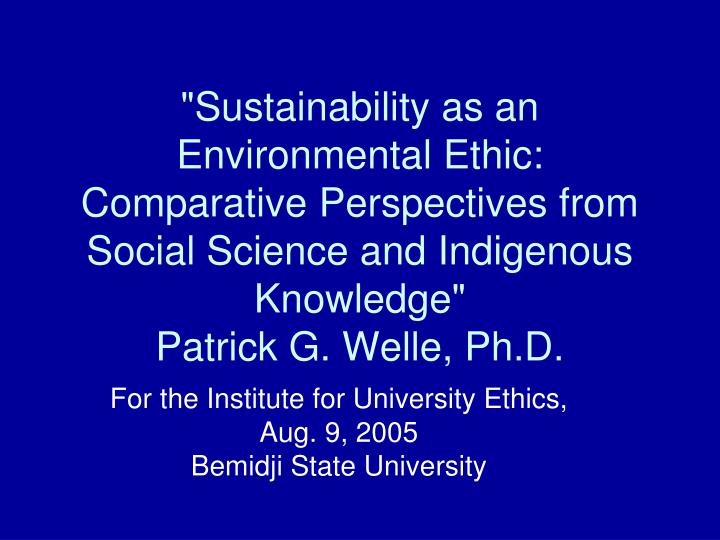 """""""Sustainability as an Environmental Ethic: Comparative Perspectives from Social Science and Indigenous Knowledge"""""""