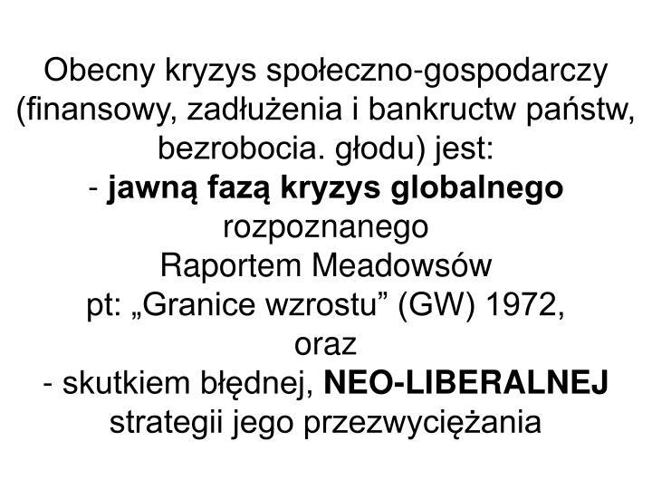 Obecny kryzys społeczno-gospodarczy (finansowy, zadłużenia i bankructw państw, bezrobocia. głodu) jest: