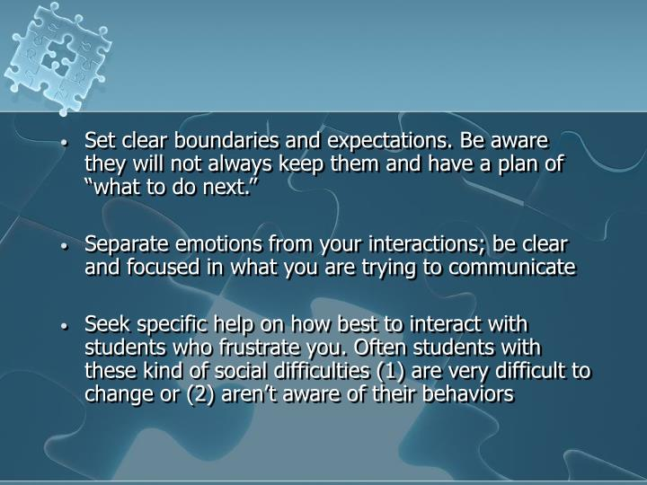 """Set clear boundaries and expectations. Be aware they will not always keep them and have a plan of """"what to do next."""""""