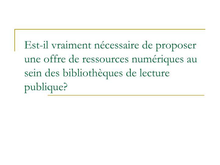 Est-il vraiment nécessaire de proposer une offre de ressources numériques au sein des bibliothèques de lecture publique?
