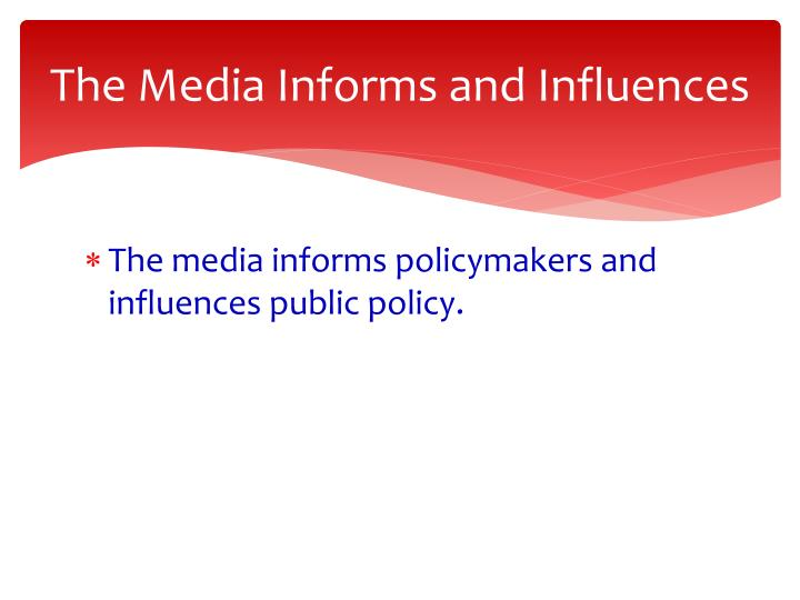 The Media Informs and Influences