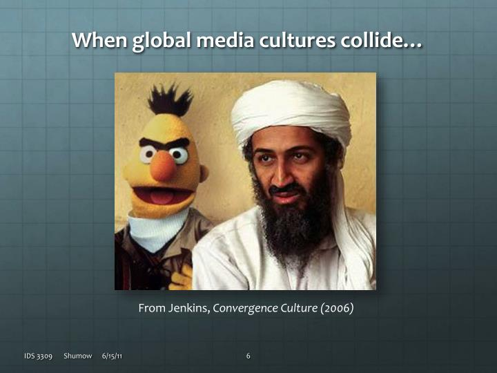 When global media cultures collide…