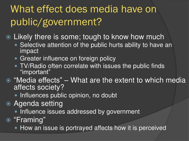 What effect does media have on public/government?