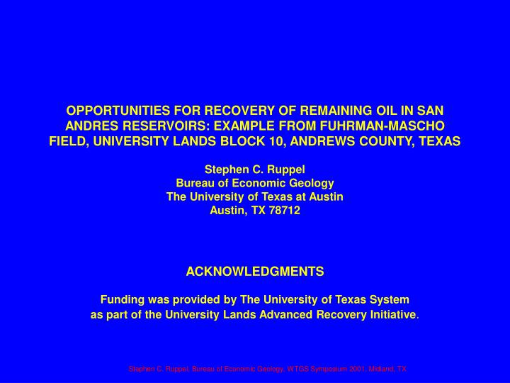 OPPORTUNITIES FOR RECOVERY OF REMAINING OIL IN SAN ANDRES RESERVOIRS: EXAMPLE FROM FUHRMAN-MASCHO FIELD, UNIVERSITY LANDS BLOCK 10, ANDREWS COUNTY, TEXAS