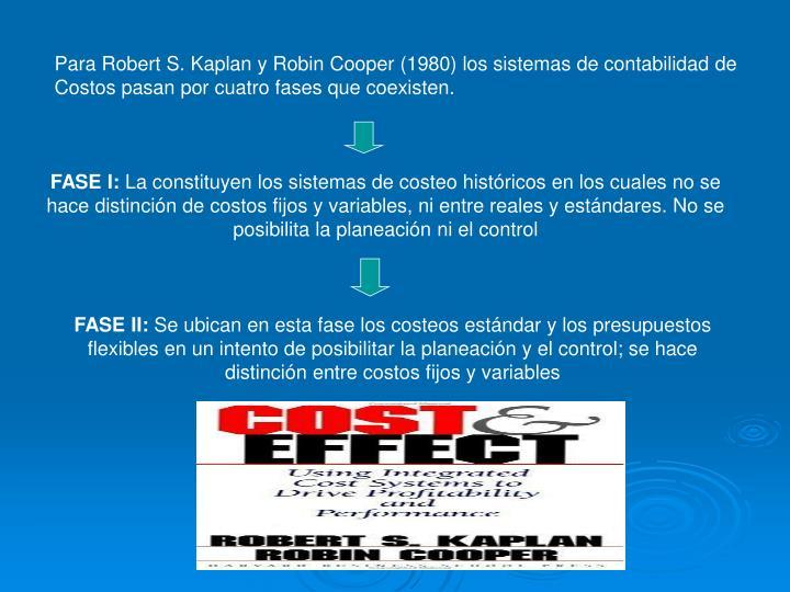 Para Robert S. Kaplan y Robin Cooper (1980) los sistemas de contabilidad de
