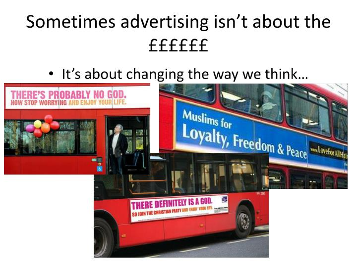 Sometimes advertising isn't about the ££££££