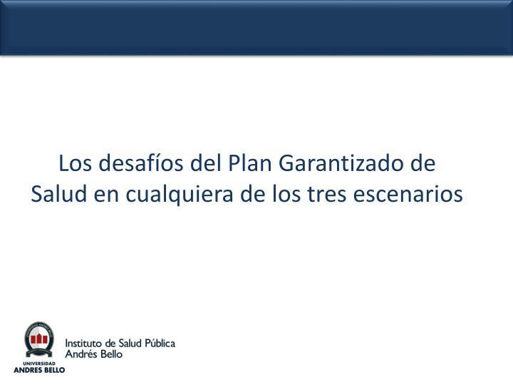 Los desafíos del Plan Garantizado de Salud en cualquiera de los tres escenarios